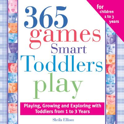 365 Games Smart Toddlers Play By Ellison, Sheila