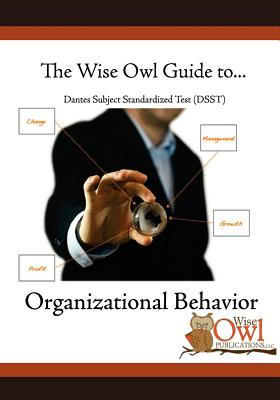 The Wise Owl Guide To... Dantes Subject Standardized Test (Dsst) Organizational Behavior By Wise Owl Publications Llc
